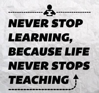 Never stop learning..